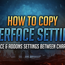 How to Copy Interface & Addons Settings Between Characters