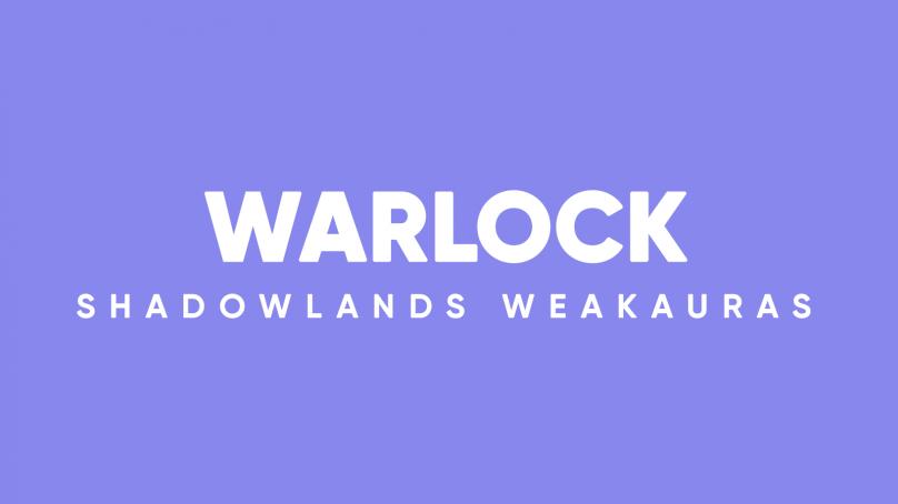 Warlock WeakAuras for World of Warcraft: Shadowlands